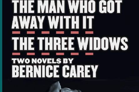 The Man Who Got Away With It and The Three Widows by Bernice Carey
