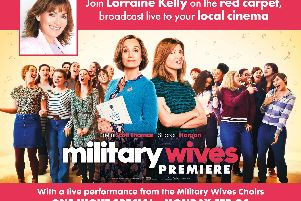 Military Wives film premieres at Showcase cinemas on Monday, February 24.